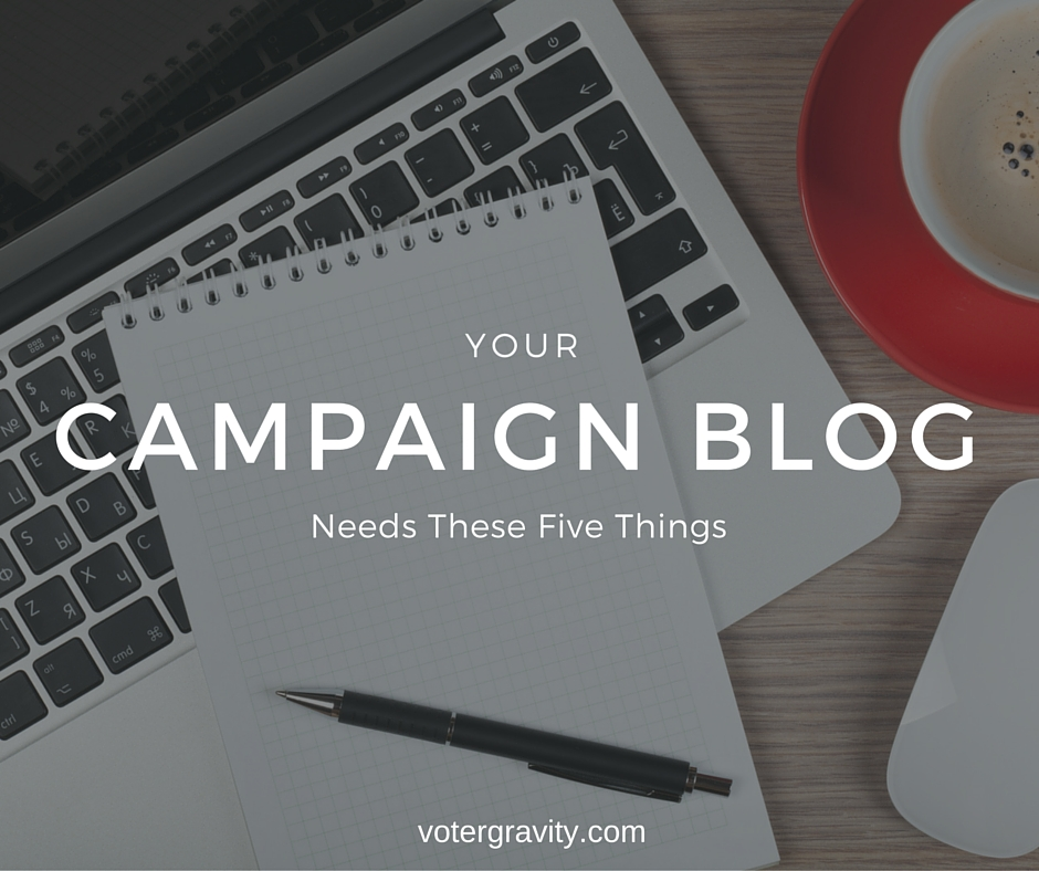 Your Campaign Blog Needs These Five Things